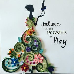 """Believe in the Power of Play"""